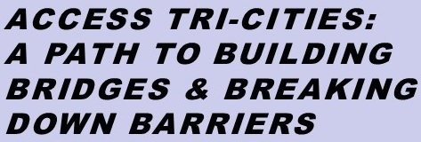 ACCESS TRI-CITIES:A Path to Building Bridges and Breaking Down Barriers